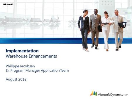 Implementation Warehouse Enhancements Philippe Jacobsen Sr. Program Manager Application Team August 2012.