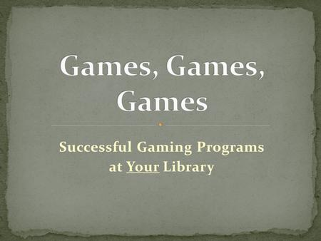 Successful Gaming Programs at Your Library. Ernest Bourne Lyndi Hatch Stephanie Bertin Carrie Rogers-Whitehead Brad Carter.