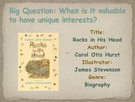 Title: Rocks in His Head Author: Carol Otis Hurst Illustrator: James Stevenson Genre: Biography.