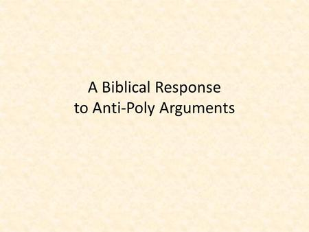 A Biblical Response to Anti-Poly Arguments. This presentation has been developed by William F. Luck, sr. (retired), former Associate Professor of Bible.