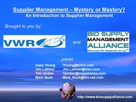 Supplier Management – Mystery or Mastery? An Introduction to Supplier Management Brought to you by: and Isaac Jim