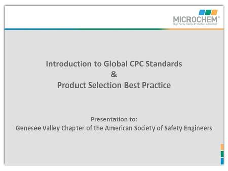 Introduction to Global CPC Standards & Product Selection Best Practice Presentation to: Genesee Valley Chapter of the American Society of Safety Engineers.
