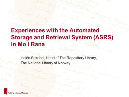Experiences with the Automated Storage and Retrieval System (ASRS) in Mo i Rana Helén Sakrihei, Head of The Repository Library, The National Library of.