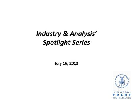 Industry & Analysis Spotlight Series July 16, 2013.