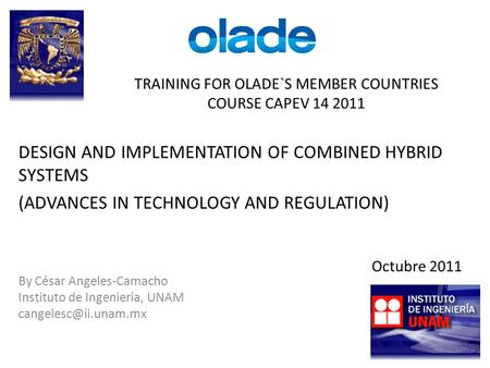 TRAINING FOR OLADE`S MEMBER COUNTRIES COURSE CAPEV 14 2011 By César Angeles-Camacho Instituto de Ingenieria, UNAM DESIGN AND IMPLEMENTATION.