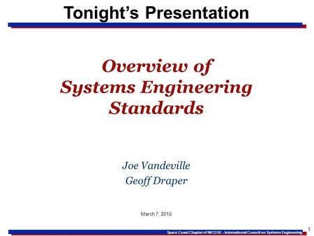 Space Coast Chapter of INCOSE – International Council on Systems Engineering 1 Tonights Presentation Overview of Systems Engineering Standards Joe Vandeville.