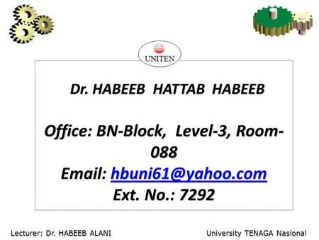 Dr. HABEEB HATTAB HABEEB Dr. HABEEB HATTAB HABEEB Office: BN-Block, Level-3, Room- 088    Ext. No.: 7292 UNITEN.