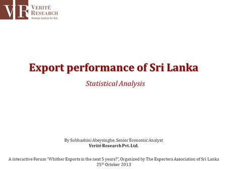 Export performance of Sri Lanka Statistical Analysis A interactive Forum Whither Exports in the next 5 years?, Organized by The Exporters Association of.