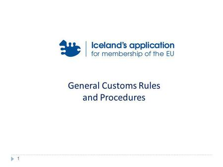 General Customs Rules and Procedures 1. Customs Code – Council Regulation (EEC) 2913/92 Regulation laying down provisions for the implementation of Council.