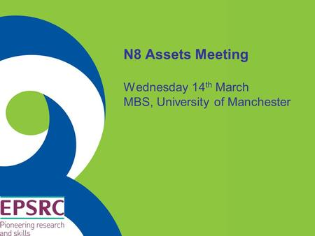 N8 Assets Meeting Wednesday 14 th March MBS, University of Manchester.