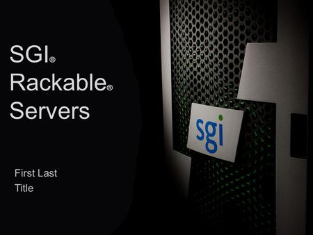 Company Confidential © 2013 SGI ® 1 SGI ® Rackable ® Servers First Last Title.