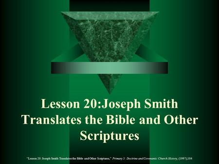 Lesson 20:Joseph Smith Translates the Bible and Other Scriptures Lesson 20: Joseph Smith Translates the Bible and Other Scriptures, Primary 5: Doctrine.