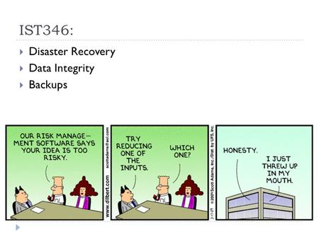 IST346: Disaster Recovery Data Integrity Backups.