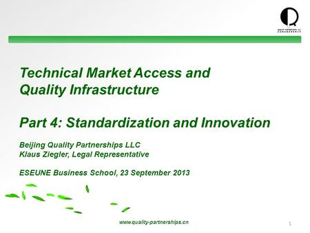 Www.quality-partnerships.cn Technical Market Access and Quality Infrastructure Part 4: Standardization and Innovation Beijing Quality Partnerships LLC.