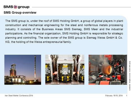 SMS Group overview The SMS group is, under the roof of SMS Holding GmbH, a group of global players in plant construction and mechanical engineering for.