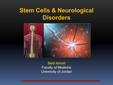 Stem Cells & Neurological Disorders Said Ismail Faculty of Medicine University of Jordan.