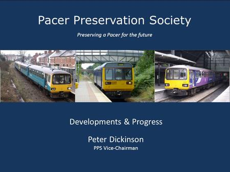 Pacer Preservation Society Preserving a Pacer for the future Developments & Progress Peter Dickinson PPS Vice-Chairman.