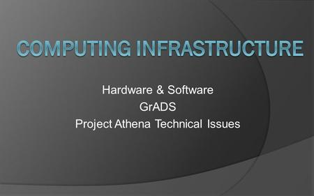 Hardware & Software GrADS Project Athena Technical Issues.