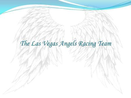 The Las Vegas Angels Racing Team. Sponsors Keith and Patricia Shay The Las Vegas Angels began with a dream from Team Owners Keith and Patricia Shay.