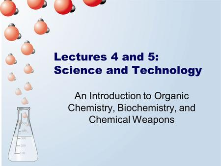 Lectures 4 and 5: Science and Technology An Introduction to Organic Chemistry, Biochemistry, and Chemical Weapons.