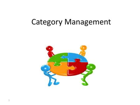 Category Management 1. 2 What is Category Management? organising the resources of the procurement team in such a way as to focus externally onto the.