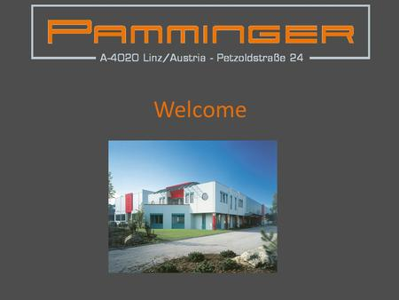 Welcome. Company Pamminger Group HistoryKey-figuresProducts I LocationsPortfolio Production engineering Quality assurance References Orientation History.