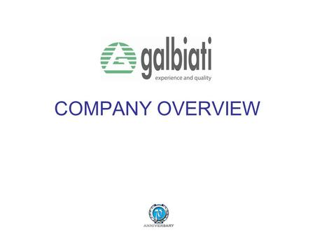 COMPANY OVERVIEW. Galbiati srl One stop shop supplier of dental equipment.