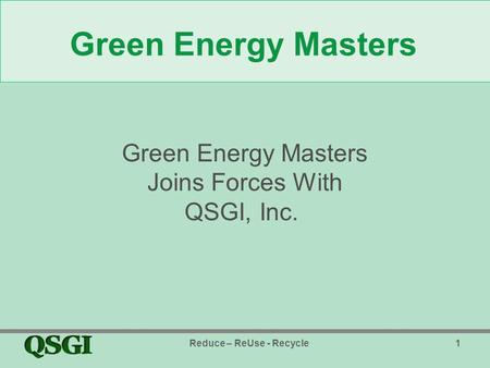 Reduce – ReUse - Recycle1 Green Energy Masters Joins Forces With QSGI, Inc.