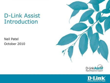 D-Link Assist Introduction Neil Patel October 2010.