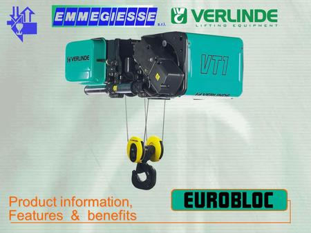 Product information, Features & benefits. EUROBLOC VT Main characteristics Particularities - Minimum displacement of hook block - Best C dimension of.