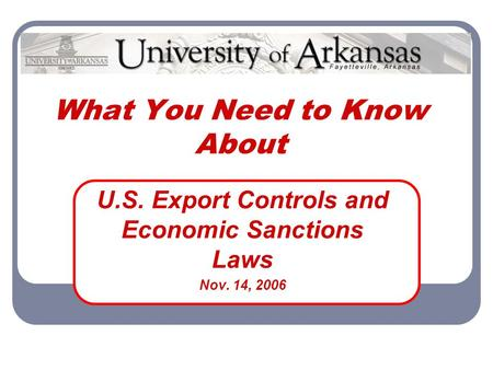 What You Need to Know About U.S. Export Controls and Economic Sanctions Laws Nov. 14, 2006.