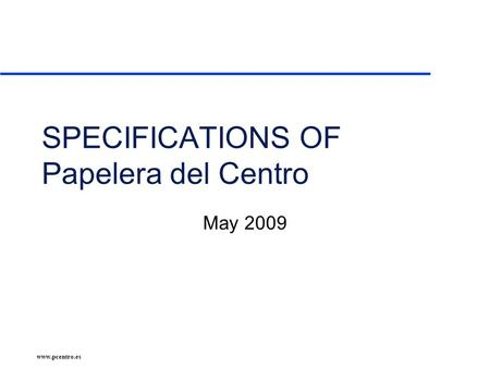 Www.pcentro.es SPECIFICATIONS OF Papelera del Centro May 2009.