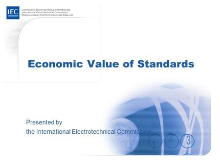Economic Value of Standards Presented by the International Electrotechnical Commission.