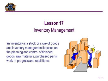 17 - 1 an inventory is a stock or store of goods and inventory management focuses on the planning and control of finished goods, raw materials, purchased.