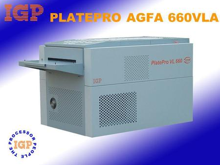 PLATEPRO AGFA 660VLA. PLATEPRO AGFA 660VL Available in two widths – 660 mm and 880 mm. Built to exacting standards with stainless steel tanks throughout.