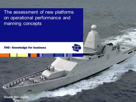 Wouter Noordkamp The assessment of new platforms on operational performance and manning concepts.