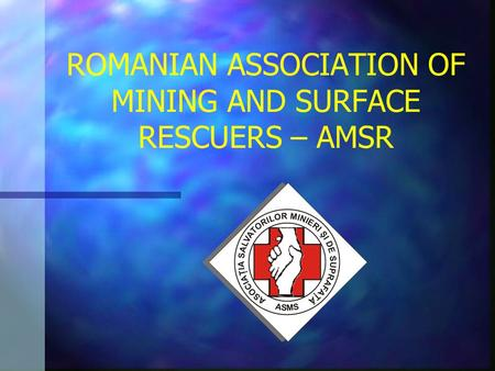 ROMANIAN ASSOCIATION OF MINING AND SURFACE RESCUERS – AMSR.