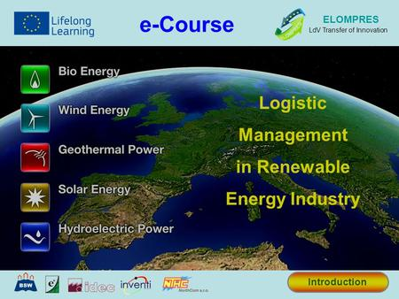 Logistic Management in Renewable Energy Industry e-Course Introduction ELOMPRES LdV Transfer of Innovation.