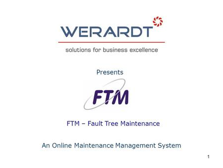 1 FTM – Fault Tree Maintenance An Online Maintenance Management System Presents.