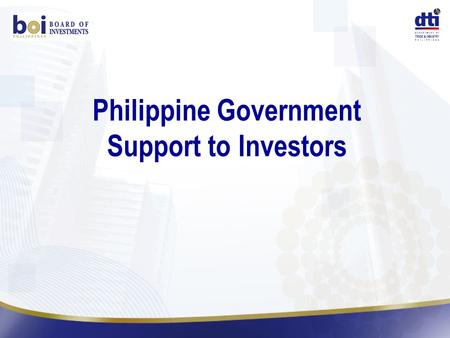 Philippine Government Support to Investors. Philippine Investment Climate.