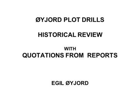 ØYJORD PLOT DRILLS HISTORICAL REVIEW WITH QUOTATIONS FROM REPORTS EGIL ØYJORD.