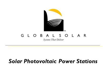 Solar Photovoltaic Power Stations. Fully Commissioned in Months Phased-In Generation Within One Month 99%+ Availability Offset Substation and Feeder Expansion.