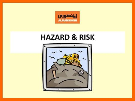 HAZARD & RISK. How would you define the terms hazard and risk? A hazard is a source of danger which can be defined as a condition or situation that exists.