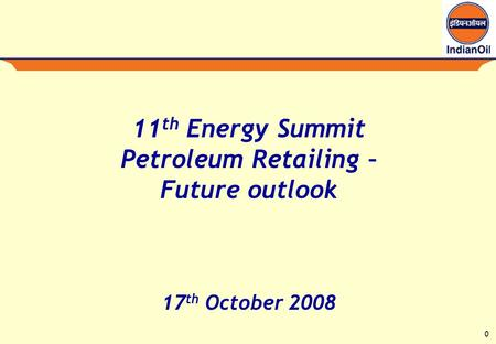 0 11 th Energy Summit Petroleum Retailing – Future outlook 17 th October 2008.