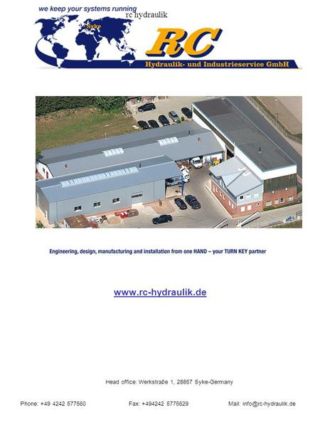 Rc hydraulik  Head office: Werkstra ß e 1, 28857 Syke-Germany Phone: +49 4242 577560 Fax: +494242 5775629 Mail: