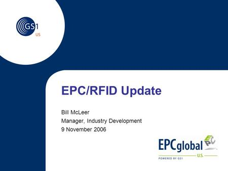 EPC/RFID Update Bill McLeer Manager, Industry Development 9 November 2006.