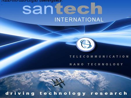 Nano-bio-info-cogno convergence... Santech at a Glance Santech International Inc, was founded by brilliant American scientist s with over 400 man years.