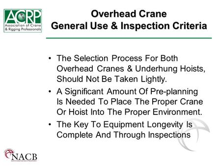 Overhead Crane General Use & Inspection Criteria The Selection Process For Both Overhead Cranes & Underhung Hoists, Should Not Be Taken Lightly. A Significant.