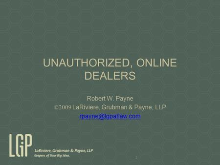 UNAUTHORIZED, ONLINE DEALERS Robert W. Payne ©2009 LaRiviere, Grubman & Payne, LLP 1.