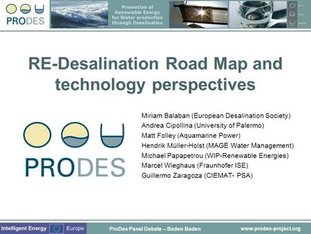 Www.prodes-project.org RE-Desalination Road Map and technology perspectives Miriam Balaban (European Desalination Society) Andrea Cipollina (University.